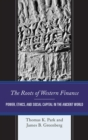 The Roots of Western Finance : Power, Ethics, and Social Capital in the Ancient World - eBook