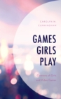 Games Girls Play : Contexts of Girls and Video Games - Book