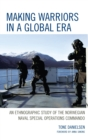 Making Warriors in a Global Era : An Ethnographic Study of the Norwegian Naval Special Operations Commando - eBook