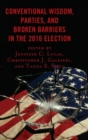 Conventional Wisdom, Parties, and Broken Barriers in the 2016 Election - Book