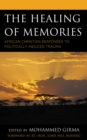 The Healing of Memories : African Christian Responses to Politically Induced Trauma - Book