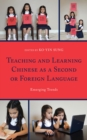 Teaching and Learning Chinese as a Second or Foreign Language : Emerging Trends - eBook