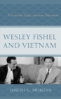Wesley Fishel and Vietnam : A Great and Tragic American Experiment - eBook