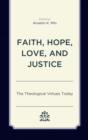 Faith, Hope, Love, and Justice : The Theological Virtues Today - eBook