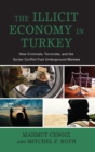 The Illicit Economy in Turkey : How Criminals, Terrorists, and the Syrian Conflict Fuel Underground Markets - eBook