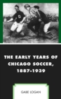 The Early Years of Chicago Soccer, 1887-1939 - eBook