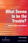 What Seems to be the Trouble? : Stories in Illness and Healthcare - eBook