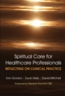 Reflecting on Clinical Practice Spiritual Care for Healthcare Professionals : Reflecting on Clinical Practice - eBook