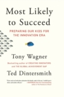 Most Likely to Succeed : Preparing Our Kids for the Innovation Era - Book