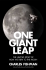 One Giant Leap : The Impossible Mission That Flew Us to the Moon - Book