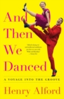 And Then We Danced : A Voyage into the Groove - Book