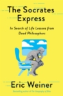 The Socrates Express : In Search of Life Lessons from Dead Philosophers - Book