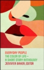 Everyday People : The Color of Life--a Short Story Anthology - eBook