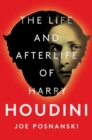 The Life and Afterlife of Harry Houdini - Book