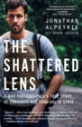 The Shattered Lens : A War Photographer's True Story of Captivity and Survival in Syria - Book