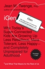 iGen : Why Today's Super-Connected Kids Are Growing Up Less Rebellious, More Tolerant, Less Happy--and Completely Unprepared for Adulthood--and What That Means for the Rest of Us - Book