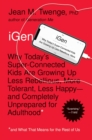 iGen : Why Today's Super-Connected Kids Are Growing Up Less Rebellious, More Tolerant, Less Happy--and Completely Unprepared for Adulthood--and What That Means for the Rest of Us - eBook