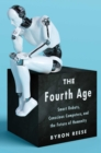 The Fourth Age : Smart Robots, Conscious Computers, and the Future of Humanity - Book