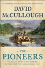 The Pioneers : The Heroic Story of the Settlers Who Brought the American Ideal West - Book