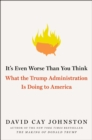 It's Even Worse Than You Think : What the Trump Administration Is Doing to America - eBook