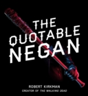 The Quotable Negan : Warped Witticisms and Obscene Observations from The Walking Dead's Most Iconic Villain - eBook