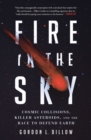 Fire in the Sky : Cosmic Collisions, Killer Asteroids, and the Race to Defend Earth - Book