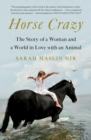 Horse Crazy : The Story of a Woman and a World in Love with an Animal - eBook