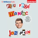 Fast Food Maniac : From Arby's to White Castle, One Man's Supersized Obsession with America's Favorite Food - eAudiobook