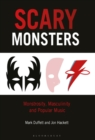 Scary Monsters : Monstrosity, Masculinity and Popular Music - Book