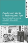 Gender and Media in the Broadcast Age : Women's Radio Programming at the BBC, CBC, and ABC - Book