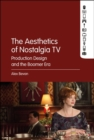 The Aesthetics of Nostalgia TV : Production Design and the Boomer Era - Book