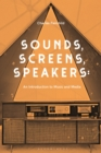 Sounds, Screens, Speakers : An Introduction to Music and Media - eBook