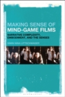 Making Sense of Mind-Game Films : Narrative Complexity, Embodiment, and the Senses - Book