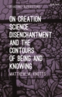 On Creation, Science, Disenchantment and the Contours of Being and Knowing - eBook
