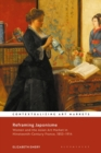 Reframing Japonisme : Women and the Asian Art Market in Nineteenth-Century France, 1853-1914 - Book