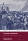 Old Masters Worldwide : Markets, Movements and Museums, 1789-1939 - Book