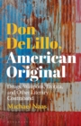 Don DeLillo, American Original : Drugs, Weapons, Erotica, and Other Literary Contraband - eBook