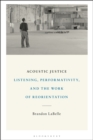 Acoustic Justice : Listening, Performativity, and the Work of Reorientation - Book