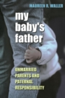 My Baby's Father : Unmarried Parents and Paternal Responsibility - eBook