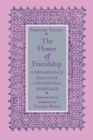 The Flower of Friendship : A Renaissance Dialogue Contesting Marriage - eBook