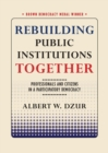 Rebuilding Public Institutions Together : Professionals and Citizens in a Participatory Democracy - Book