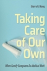 Taking Care of Our Own : When Family Caregivers Do Medical Work - eBook