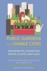 Public Gardens and Livable Cities : Partnerships Connecting People, Plants, and Place - eBook