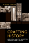 Crafting History : Archiving and the Quest for Architectural Legacy - Book