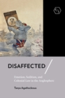Disaffected : Emotion, Sedition, and Colonial Law in the Anglosphere - eBook