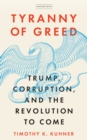 Tyranny of Greed : Trump, Corruption, and the Revolution to Come - Book