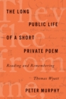 The Long Public Life of a Short Private Poem : Reading and Remembering Thomas Wyatt - Book