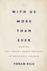 With Us More Than Ever : Making the Absent Rebbe Present in Messianic Chabad - Book