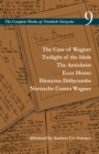 The Case of Wagner / Twilight of the Idols / The Antichrist / Ecce Homo / Dionysus Dithyrambs / Nietzsche Contra Wagner : Volume 9 - Book