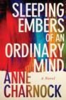Sleeping Embers of an Ordinary Mind : A Novel - Book